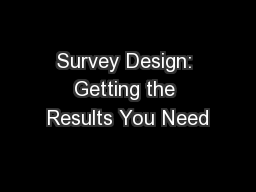 Survey Design: Getting the Results You Need PowerPoint PPT Presentation