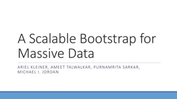 A Scalable Bootstrap for Massive Data PowerPoint PPT Presentation