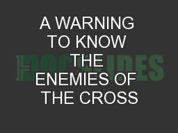A WARNING TO KNOW THE ENEMIES OF THE CROSS