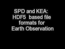 SPD and KEA:  HDF5  based file formats for Earth Observation PowerPoint PPT Presentation