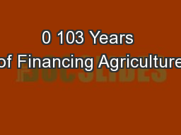 0 103 Years of Financing Agriculture
