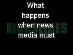 What happens when news media must