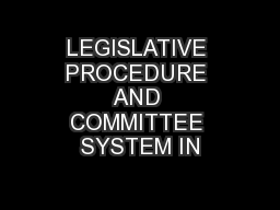 LEGISLATIVE PROCEDURE AND COMMITTEE SYSTEM IN PowerPoint PPT Presentation
