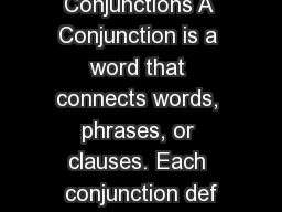 Conjunctions A Conjunction is a word that connects words, phrases, or clauses. Each conjunction def