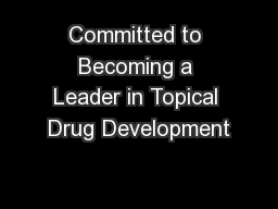 Committed to Becoming a Leader in Topical Drug Development