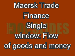 Maersk Trade Finance Single window: Flow of goods and money