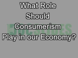 What Role Should Consumerism Play in our Economy?