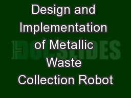 Design and Implementation of Metallic Waste Collection Robot PowerPoint PPT Presentation