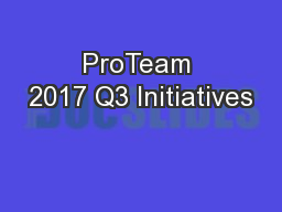 ProTeam 2017 Q3 Initiatives PowerPoint PPT Presentation