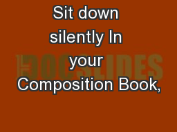 Sit down silently In your Composition Book,