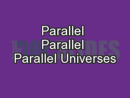 Parallel Parallel Parallel Universes PowerPoint PPT Presentation