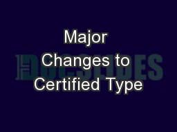 Major Changes to Certified Type