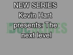 NEW SERIES Kevin Hart presents: The next level