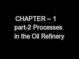 CHAPTER – 1    part-2 Processes in the Oil Refinery