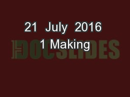 21  July  2016 1 Making