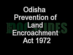 Odisha  Prevention of Land Encroachment Act 1972 PowerPoint PPT Presentation