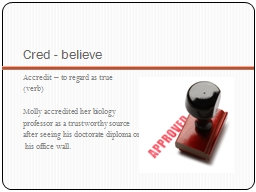 Cred  - believe Accredit – to regard as true PowerPoint PPT Presentation