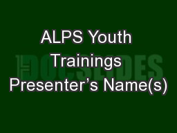 ALPS Youth Trainings Presenter's Name(s)