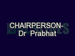 CHAIRPERSON- Dr  Prabhat