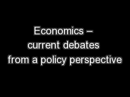 Economics � current debates from a policy perspective