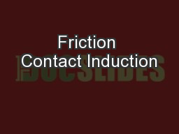 Friction Contact Induction