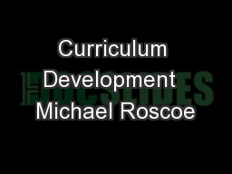 Curriculum Development  Michael Roscoe