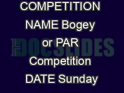 COMPETITION NAME Bogey or PAR Competition DATE Sunday