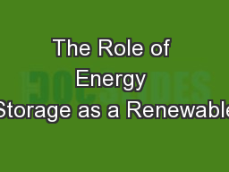 The Role of Energy Storage as a Renewable PowerPoint PPT Presentation