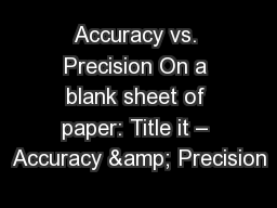 Accuracy vs. Precision On a blank sheet of paper: Title it � Accuracy & Precision