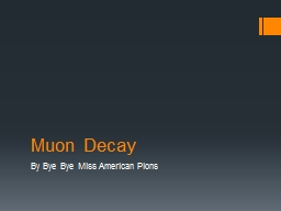 Muon Decay By Bye Bye Miss American Pions PowerPoint PPT Presentation