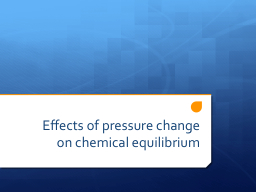 E ffects of pressure change on chemical equilibrium