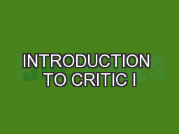 INTRODUCTION TO CRITIC I
