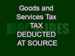 Goods and Services Tax TAX DEDUCTED AT SOURCE