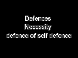 Defences Necessity defence of self defence