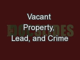 Vacant Property, Lead, and Crime