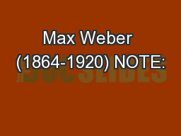 Max Weber (1864-1920) NOTE: