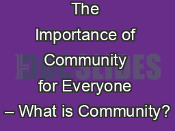 The Importance of Community for Everyone – What is Community? PowerPoint PPT Presentation