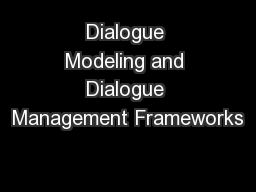 Dialogue Modeling and Dialogue Management Frameworks PowerPoint PPT Presentation