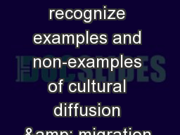 Objective: SWBAT recognize examples and non-examples of cultural diffusion & migration.