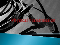 Physical  Transmission 1