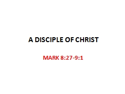 A DISCIPLE OF CHRIST MARK 8:27-9:1