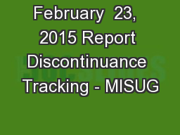 February  23,  2015 Report Discontinuance Tracking - MISUG PowerPoint PPT Presentation