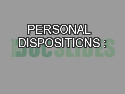 PERSONAL  DISPOSITIONS :