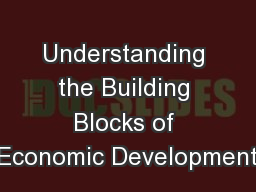 Understanding the Building Blocks of Economic Development