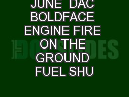 JUNE  DAC BOLDFACE ENGINE FIRE ON THE GROUND FUEL SHU PowerPoint PPT Presentation