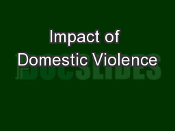 Impact of Domestic Violence PowerPoint PPT Presentation
