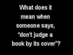 """What does it mean when someone says, """"don't judge a book by its cover""""?"""
