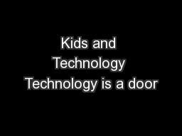Kids and Technology Technology is a door