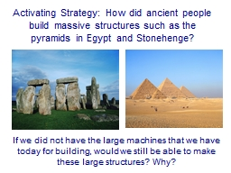 Activating Strategy: How did ancient people build massive structures such as the pyramids in Egypt