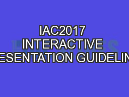 IAC2017 INTERACTIVE PRESENTATION GUIDELINES